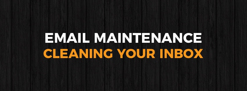 Email Maintenance - Cleaning Your Inbox
